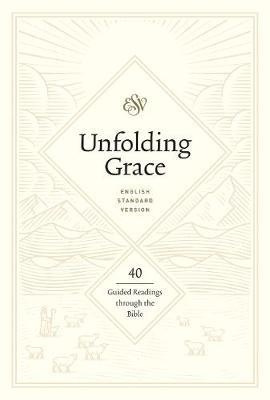 Unfolding Grace: 40 Guided Readings through the Bible: 40 Guided Readings through the Bible