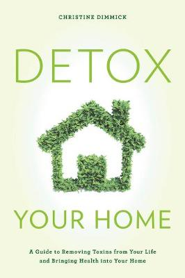Detox Your Home: A Guide to Removing Toxins from Your Life a...