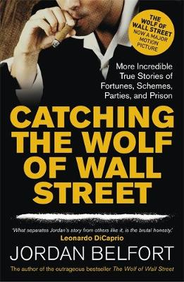 Catching the Wolf of Wall Street: More Incredible True Stori...