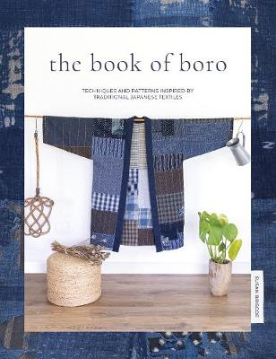 Book of Boro, The: Techniques and patterns inspired by traditional Japanese textiles