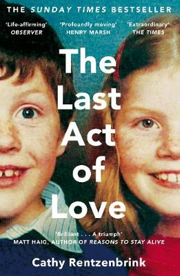 Last Act of Love, The: The Story of My Brother and His Siste...
