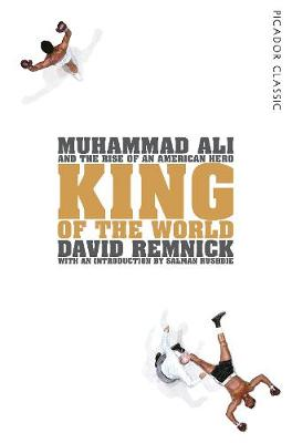 King of the World: Muhammad Ali and the Rise of an American ...