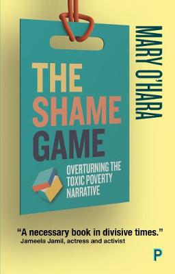 Shame Game, The: Overturning the Toxic Poverty Narrative