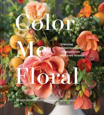 Color Me Floral: Techniques for Creating Stunning Monochroma...