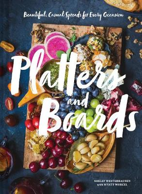 Platters and Boards: Beautiful, Casual Spreads for Every Occ...