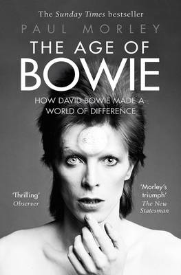 Age of Bowie, The: How David Bowie Made a World of Differenc...