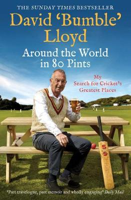 Around the World in 80 Pints: My Search for Cricket's ...