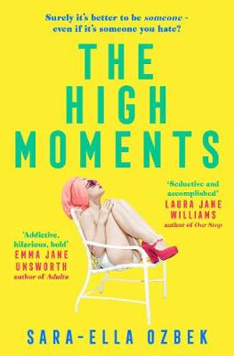 High Moments, The: 'Addictive, hilarious, bold' Emma Jane Unsworth, author of Adults