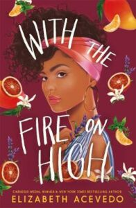 With the Fire on High: From the winner of the CILIP Carnegie Medal 2019