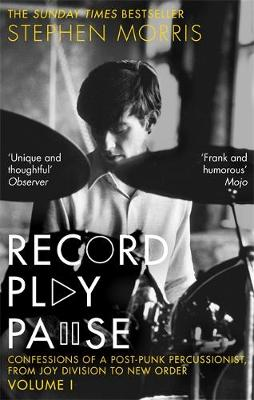 Record Play Pause: Confessions of a Post-Punk Percussionist: the Joy Division Years: Volume I