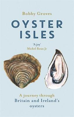 Oyster Isles: A Journey Through Britain and Ireland's ...