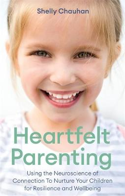 Heartfelt Parenting: Using the Neuroscience of Connection To...