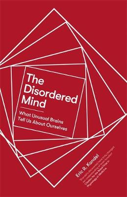 Disordered Mind, The: What Unusual Brains Tell Us About Ours...