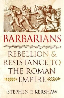 Barbarians: Rebellion and Resistance to the Roman Empire