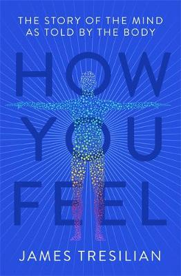 How You Feel: The Story of the Mind as Told by the Body