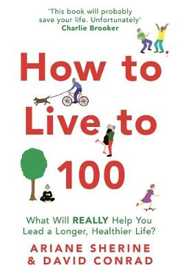 How to Live to 100: What Will REALLY Help You Lead a Longer,...