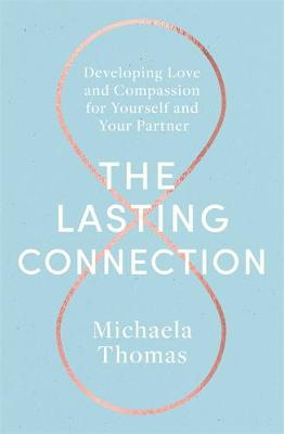 Lasting Connection, The: Developing Love and Compassion for Yourself and Your Partner