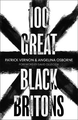 100 Great Black Britons by Angelina Osborne, Patrick Vernon