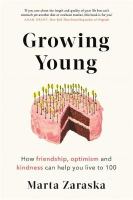 Growing Young: How Friendship, Optimism and Kindness Can Hel...
