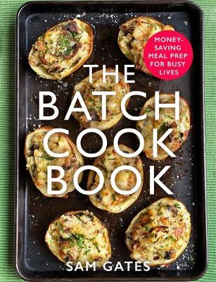 Batch Cook Book, The: Money-saving Meal Prep For Busy Lives