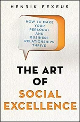 Art of Social Excellence, The: How to Make Your Personal and...