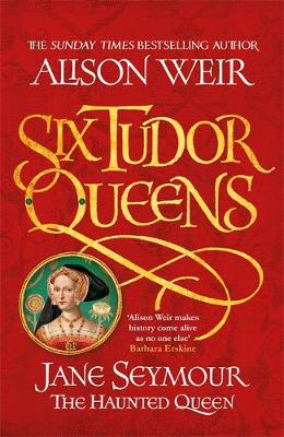 Six Tudor Queens: Jane Seymour, The Haunted Queen: Six Tudor...