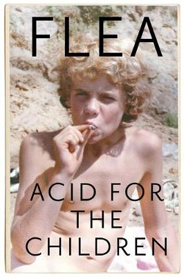 Acid For The Children – The autobiography of Flea, the Red Hot Chili Peppers legend
