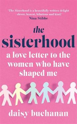 Sisterhood, The: A Love Letter to the Women Who Have Shaped Us