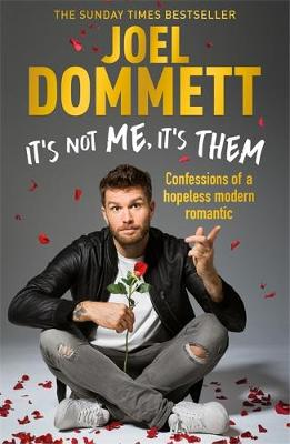 It's Not Me, It's Them: Confessions of a hopeless modern romantic – THE SUNDAY TIMES BESTSELLER