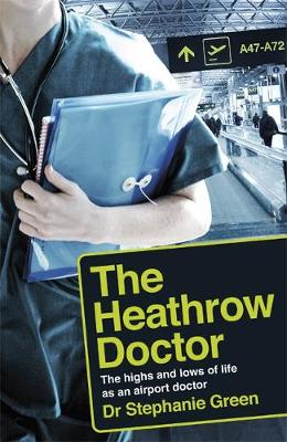 Heathrow Doctor, The: The Highs and Lows of Life as a Doctor...
