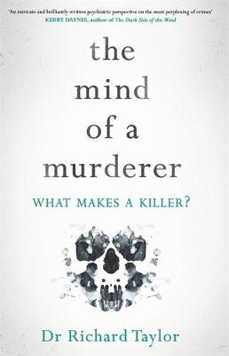 Mind of a Murderer, The: A glimpse into the darkest corners of the human psyche, from a leading forensic psychiatrist