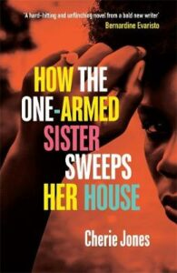 How the One-Armed Sister Sweeps Her House: Shortlisted for the 2021 Women's Prize for Fiction
