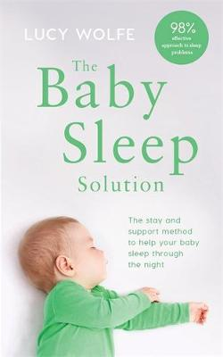 Baby Sleep Solution, The: The stay-and-support method to hel...