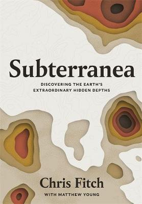 Subterranea: Discovering the Earth's Extraordinary Hid...