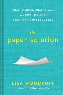 Paper Solution, The: What to Shred, What to Save, and How to...