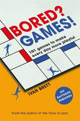 Bored? Games!: 101 games to make every day more playful, fro...