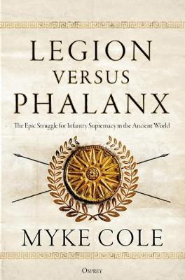 Legion versus Phalanx: The Epic Struggle for Infantry Suprem...