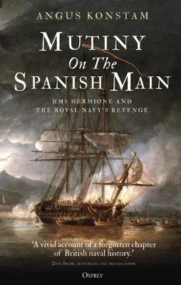 Mutiny on the Spanish Main: HMS Hermione and the Royal Navy&...