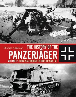 History of the Panzerjager, The: Volume 2: From Stalingrad t...