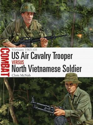 US Air Cavalry Trooper vs North Vietnamese Soldier: Vietnam 1965-68