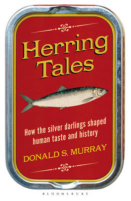 Herring Tales: How the Silver Darlings Shaped Human Taste an...
