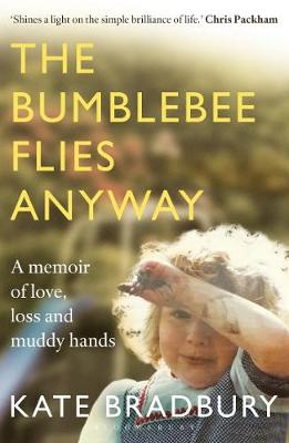 Bumblebee Flies Anyway, The: A memoir of love, loss and muddy hands