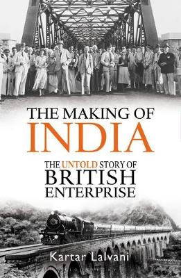 Making of India, The: The Untold Story of British Enterprise