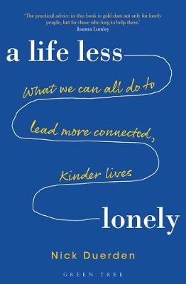 Life Less Lonely: What We Can All Do to Lead More Connected, Kinder Lives, A