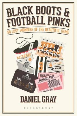 Black Boots and Football Pinks: 50 Lost Wonders of the Beaut...
