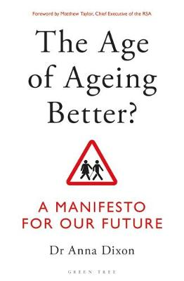 Age of Ageing Better?, The: A Manifesto For Our Future