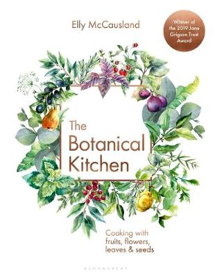 Botanical Kitchen, The: Cooking with fruits, flowers, leaves and seeds