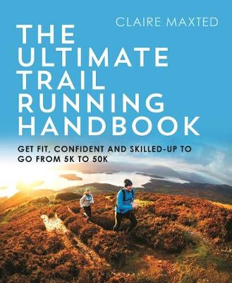 Ultimate Trail Running Handbook, The: Get fit, confident and skilled-up to go from 5k to 50k