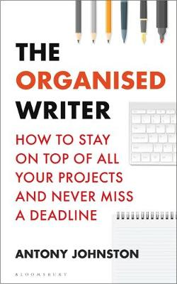 Organised Writer, The: How to stay on top of all your projec...