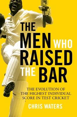 Men Who Raised the Bar, The: The evolution of the highest individual score in Test cricket